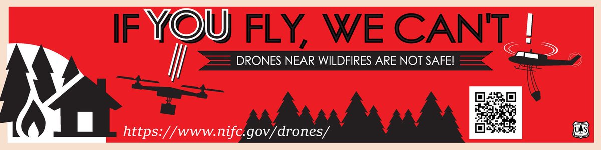 If you fly, we can't. Never fly a UAS over or near a wildfire. Firefighting aircraft can't fly if even a toy drone is in the area.